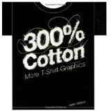 300% Cotton: More T-Shirt Graphics (Paperback)By Helen Walters