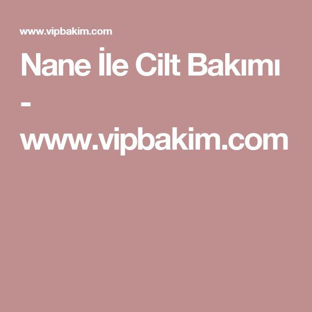Nane İle Cilt Bakımı - www.vipbakim.com