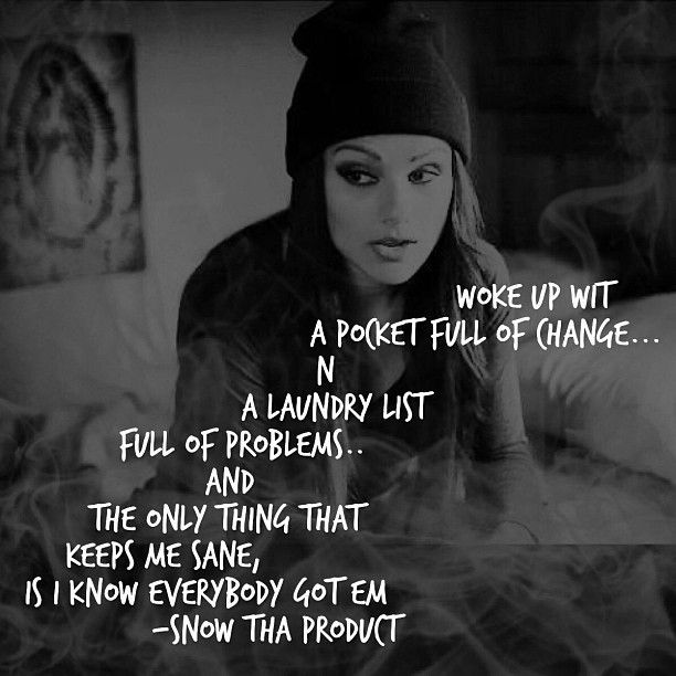 Snow Tha Product.. this chick is dope.