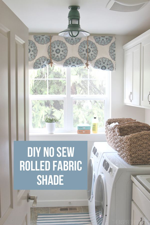 I just like the laundry room!  DIY No Sew Rolled Fabric Shade - The Inspired Room