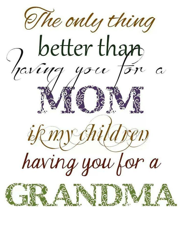 mom. Het enige wat nog beter is dan jou als moeder te hebben, is dat mijn kinderen je als oma hebben. ♡♡♡