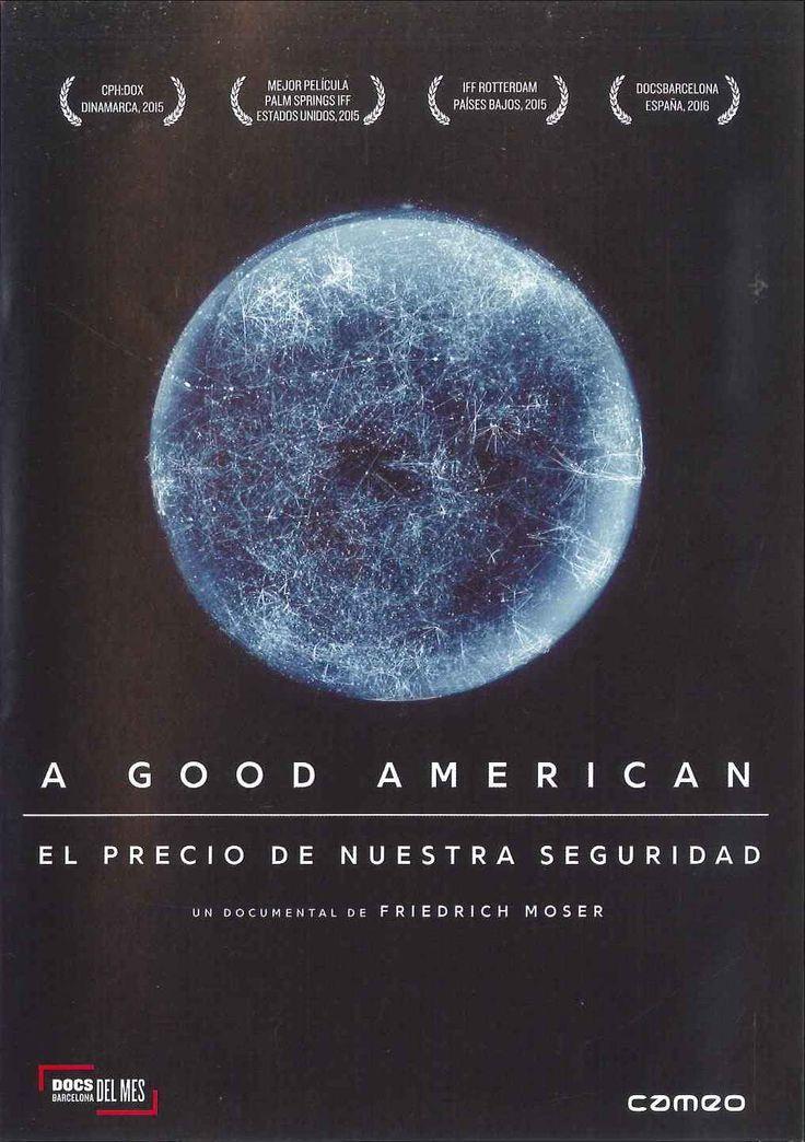 """""""A good american"""" (2015) Estados Unidos, dirigida por Friedrich Moser. Tras el final de la Guerra Fría, el mejor descifrador de códigos que jamás haya tenido Estados Unidos, junto con un pequeño equipo de la NSA (Agencia de Seguridad Nacional), comienza a desarrollar un revolucionario programa de vigilancia."""