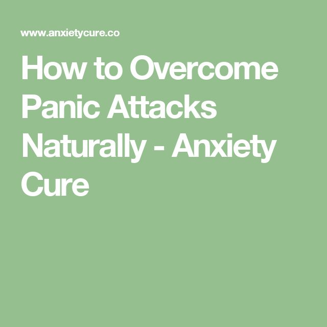 How to Overcome Panic Attacks Naturally - Anxiety Cure