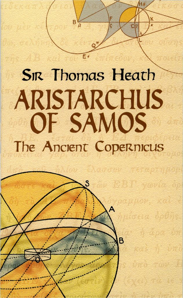 Aristarchus of Samos by Sir Thomas Heath  This classic work traces Aristarchus of Samos's anticipation by two millennia of Copernicus's revolutionary theory of the orbital motion of the earth. Heath's history of astronomy ranges from Homer and Hesiod to Aristarchus and includes quotes from numerous thinkers, compilers, and scholasticists from Thales and Anaximander through Pythagoras, Plato, Aristotle, and Heraclides. 34 figures.
