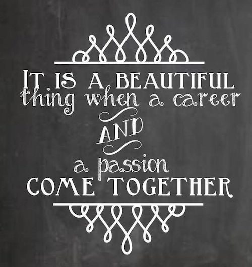 """It is a beautiful thing when a career and a passion come together"" #quote #inspiration"