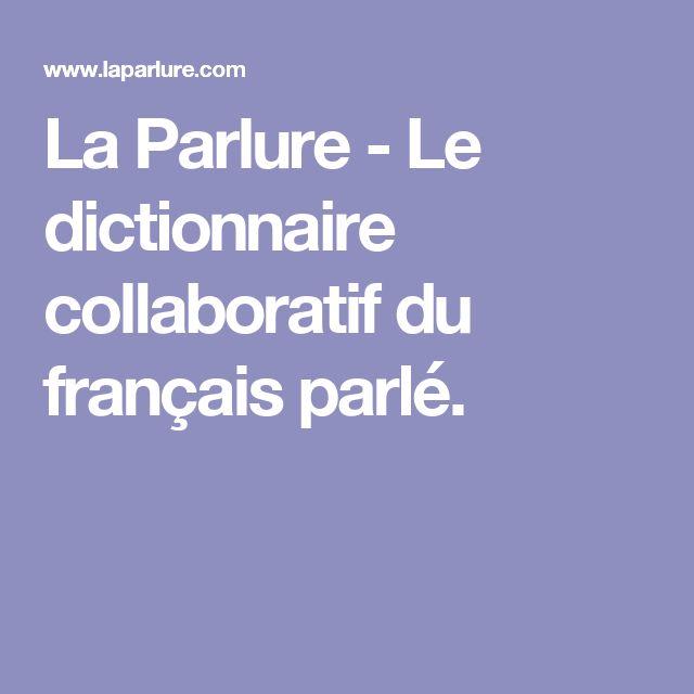 La Parlure - Le dictionnaire collaboratif du français parlé.