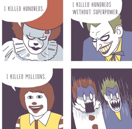 They need to make a horror film about MCdonalds now that is a horror i would be willing to see more than once