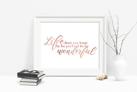 """""""Life does not have to be perfect to be wonderful,"""" Printable Rose Gold Inspirational Typography.  Available in several sizes to suit any space.  Just download, print, hang.  #rosegold #inspirationalquote #wallart"""