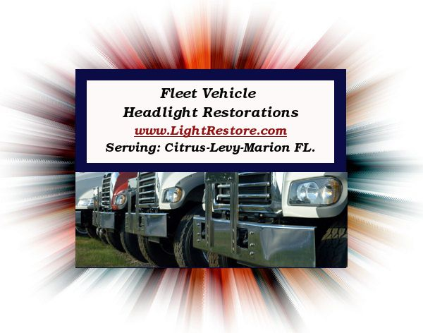 Scott's Mobile Headlight Restoration Service also offers Fleet Rates! Keep your trucks safe to drive! Serving Citrus, Levy & Marion Counties, FL.