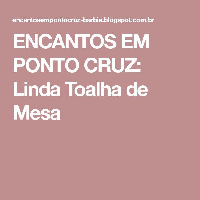 ENCANTOS EM PONTO CRUZ: Linda Toalha de Mesa