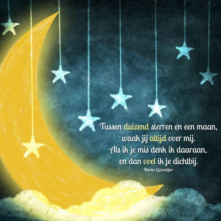 Tussen duizend sterren en een maan,  waak jij altijd over mij. Als ik je mis denk ik daaraan. en dan voel ik je dichtbij.