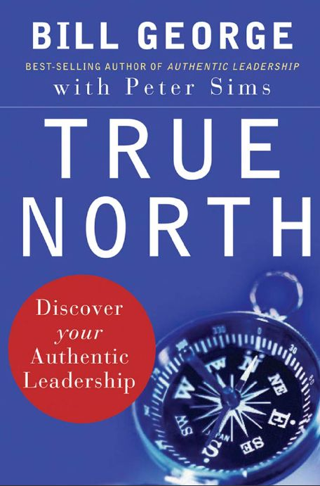 """George, Bill. """"True North : Discover Your Authentic Leadership [electronic resource]"""". San Francisco, CA : Jossey-Bass, 2007."""