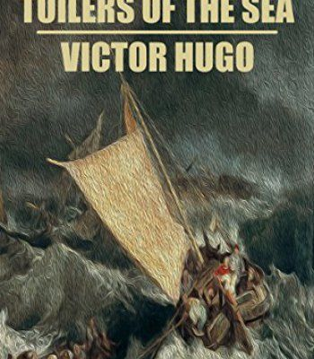 TOILERS OF THE SEA - VICTOR HUGO (WITH NOTES)(BIOGRAPHY)(ILLUSTRATED) PDF