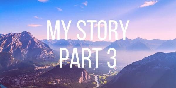 My Story - Part 3