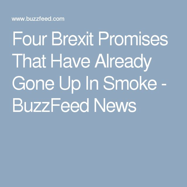 Four Brexit Promises That Have Already Gone Up In Smoke - BuzzFeed News
