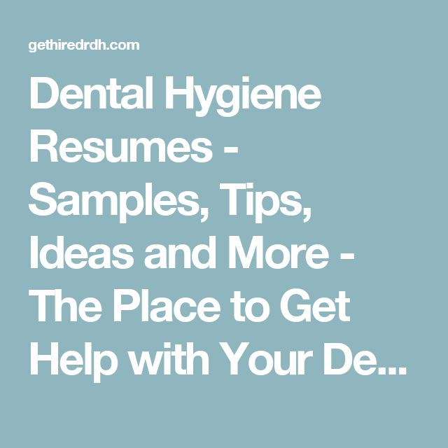 Dental Hygiene Resumes - Samples, Tips, Ideas and More - The Place to Get Help with Your Dental Hygiene Resume