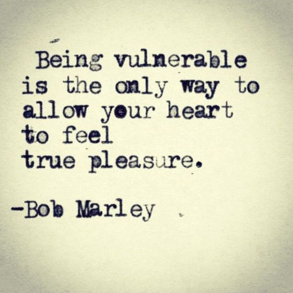It takes more strength & courage to be vulnerable than it does to give the illusion of being cold & uncaring!! 25 Inspiring Bob Marley Quotes - pinkchocolatebreak.com