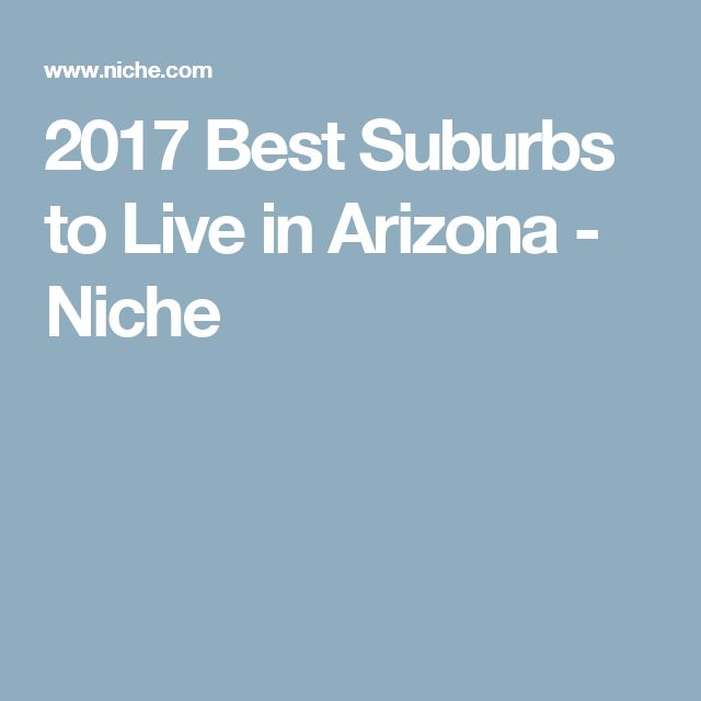 2017 Best Suburbs to Live in Arizona - Niche
