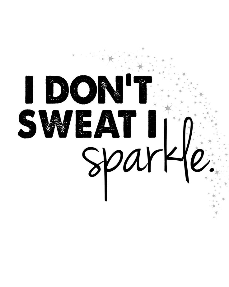 """I don't sweat I sparkle"" Free Printable"