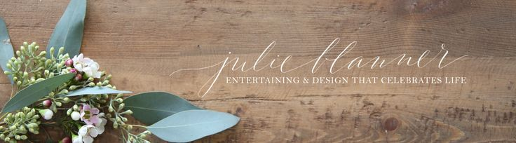Julie Blanner entertaining & design that celebrates life - Entertaining expert & lifestyle blog with DIY home decor & recipes