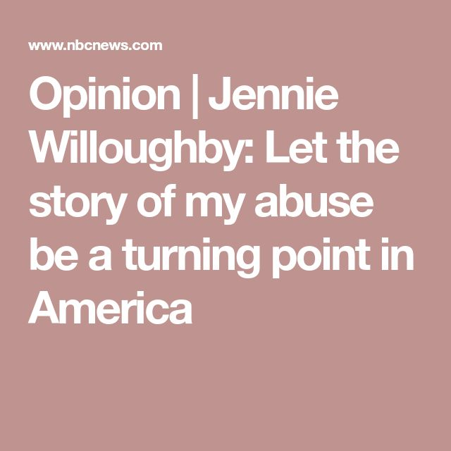 Opinion | Jennie Willoughby: Let the story of my abuse be a turning point in America