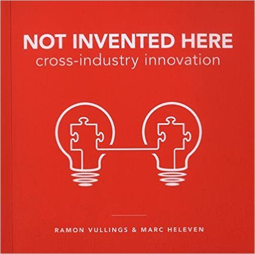 Not Invented Here: Cross-industry Innovation: Ramon Vullings, Marc Heleven: 9789063693794: Amazon.com: Books