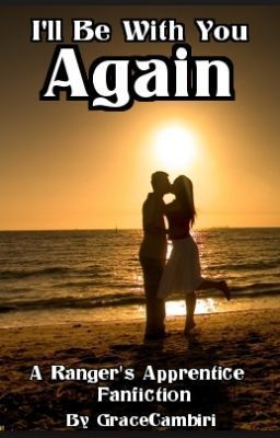 I'll Be With You Again (A Ranger's Apprentice Fanfiction