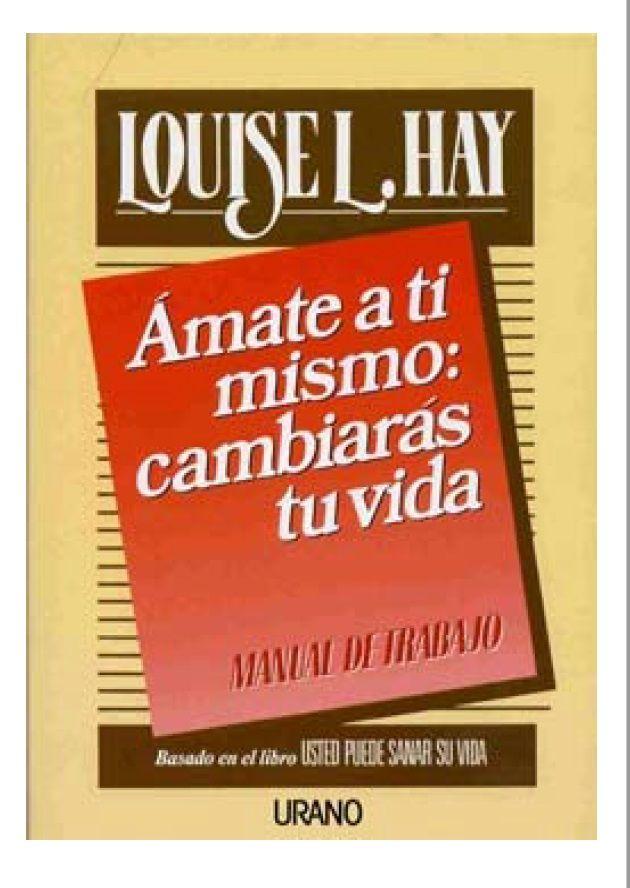 Amate A Ti Mismo Cambiaras Tu Vida Louise L Hay Pdf Libros De Autoayuda Autoayuda Cambiar De Vida