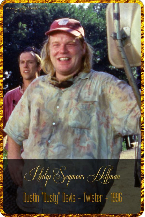 """Philip Seymour Hoffman - Dustin """"Dusty"""" Davis [Twister, 1996]"""