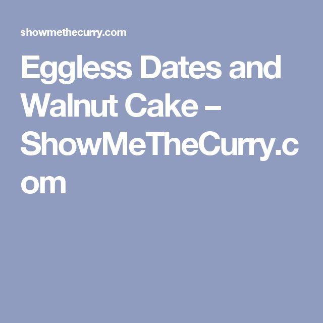 Eggless Dates and Walnut Cake – ShowMeTheCurry.com