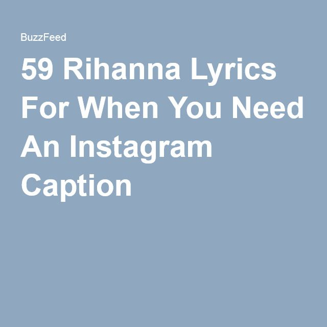59 Rihanna Lyrics For When You Need An Instagram Caption Funny Instagram Captions Instagram