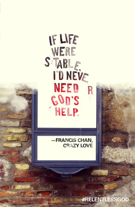 A stable life is dependent on #God  http://www.relentlessgod.com/cards/life-isnt-stable-crazy-love-francis-chan