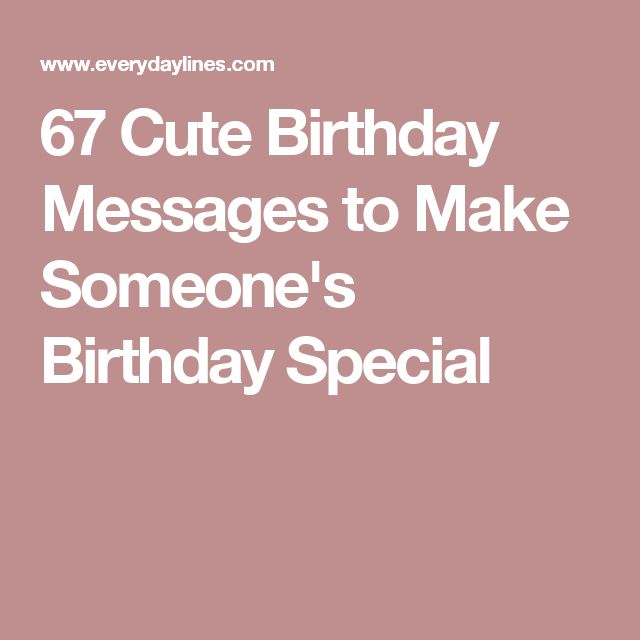 70 Love Birthday Messages To Wish That Special Someone: 25+ Best Ideas About Cute Birthday Messages On Pinterest