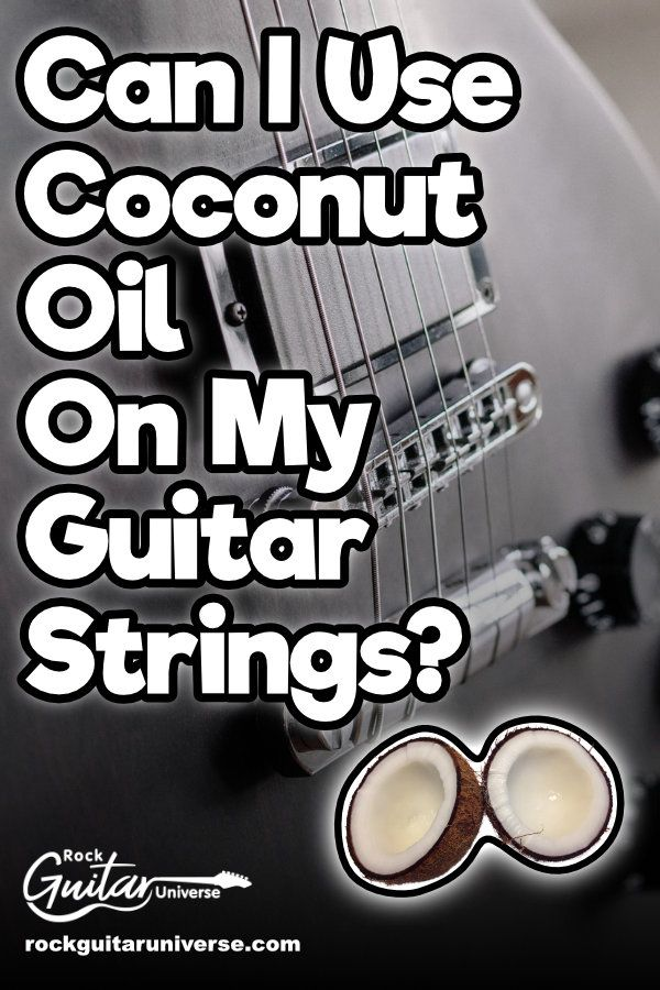 Can I Use Coconut Oil On My Guitar Strings Guitar Strings Playing Guitar Guitar Lessons