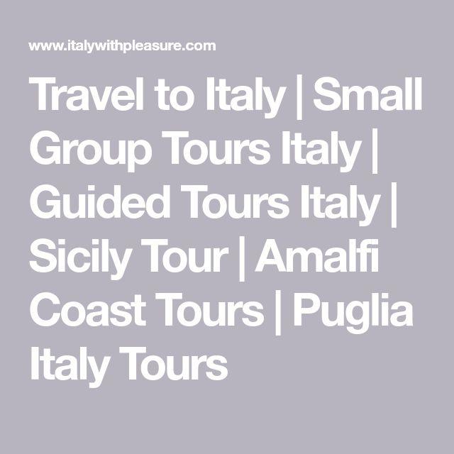 Travel to Italy   Small Group Tours Italy   Guided Tours Italy   Sicily Tour   Amalfi Coast Tours   Puglia Italy Tours