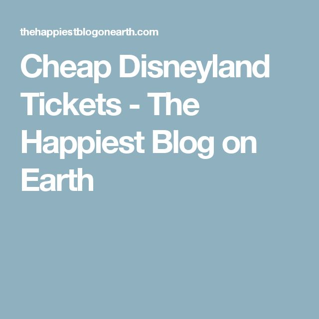 Cheap Disneyland Tickets - The Happiest Blog on Earth
