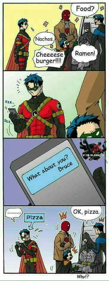 LOL I really need to learn all of these guys names other than Nightwing, Robin, and Batman. -- nightwing dick grayson. robin damian wayne. red hood jason todd. red robin tim drake (the one who order pizza)
