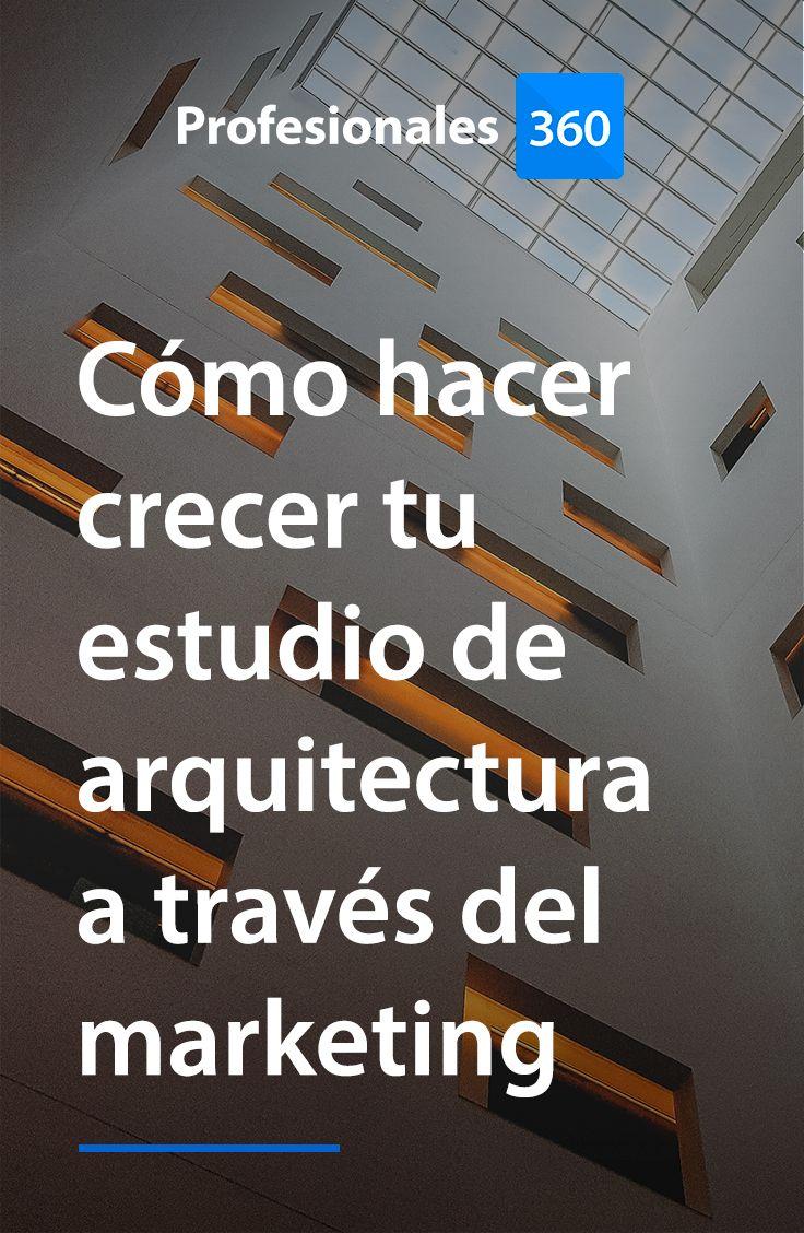 Cómo hacer crecer tu estudio de arquitectura a través del marketing ...