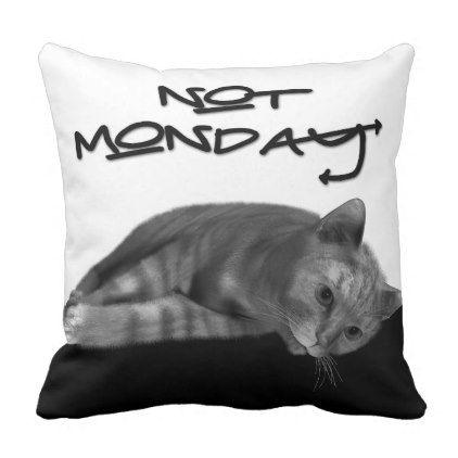 #Lazy Cat Not Monday Funny Typography Throw Pillow - #monday #mondays