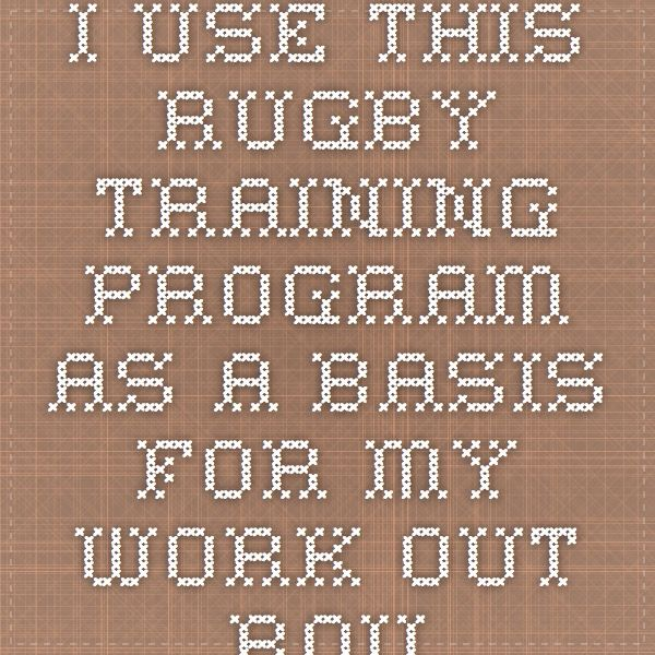 I use this Rugby Training Program as a basis for my work out routine. I have enjoyed it very much...