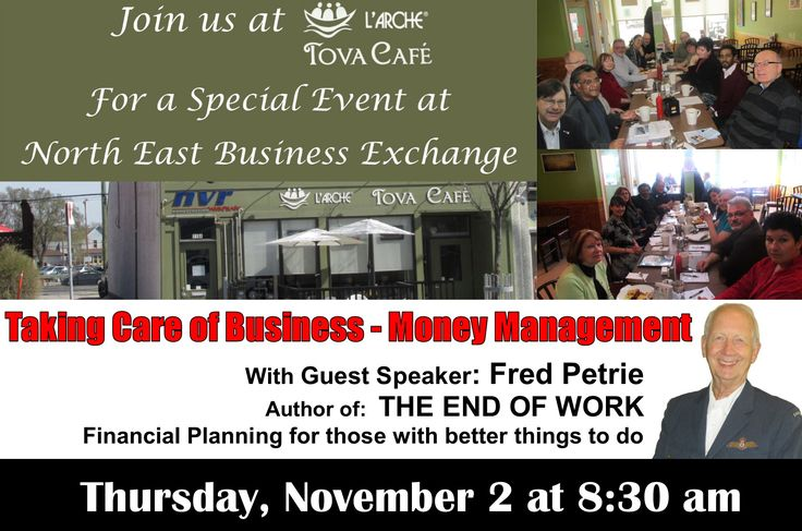 Join us at L'Arche Tova Café for a Special Event at  North East Business Exchange Taking Café of Business – Money Management  With Guest Speaker and  Financial Navigator  Fred Petrie  Author of The End of Work Financial Planning for those with better things to do 8:30 am Thursday, November 2nd  Don't Miss it!
