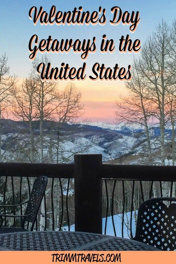 Valentine S Day Getaways 15 Romantic Destinations Across The United States Romantic Vacations Romantic Destinations Romantic Travel