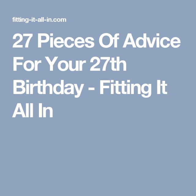 27 Pieces Of Advice For Your 27th Birthday - Fitting It All In