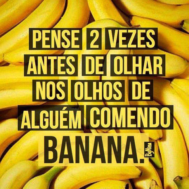 """Frase do dia: """"Pense duas vezes antes de olhar nos olhos de alguém comendo banana."""" ByNina #humor #instabynina #bynina #frases #frasedodia #citações"""