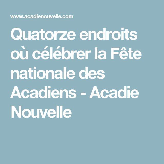 Quatorze endroits où célébrer la Fête nationale des Acadiens - Acadie Nouvelle