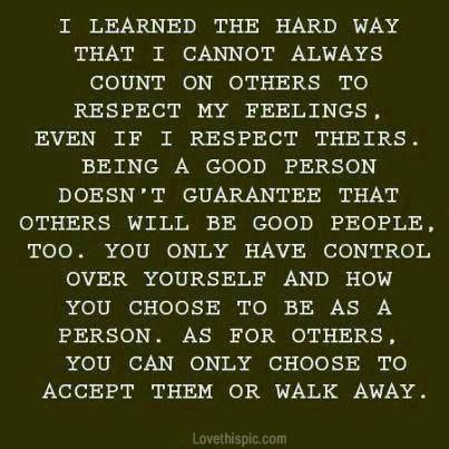 i learned the hard way life quotes quotes positive quotes quote life positive wise advice wisdom life lessons positive quote respect wise quotes