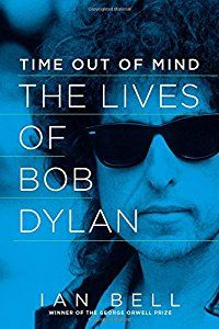 Time Out of Mind: The Lives of Bob Dylan book by Ian Bell