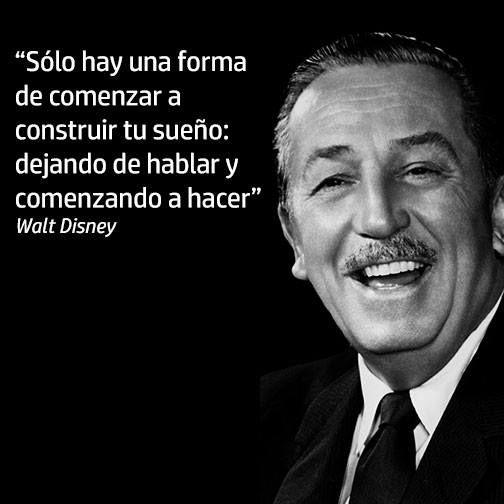 """""""Solo hay una forma de comenzar a construir tu sueño: dejando de hablar y comenzando a hacer"""" Walt Disney #Inspiración"""
