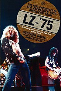 LZ-'75: The Lost Chronicles of Led Zeppelin's 1975 American Tour book by Stephen Davis