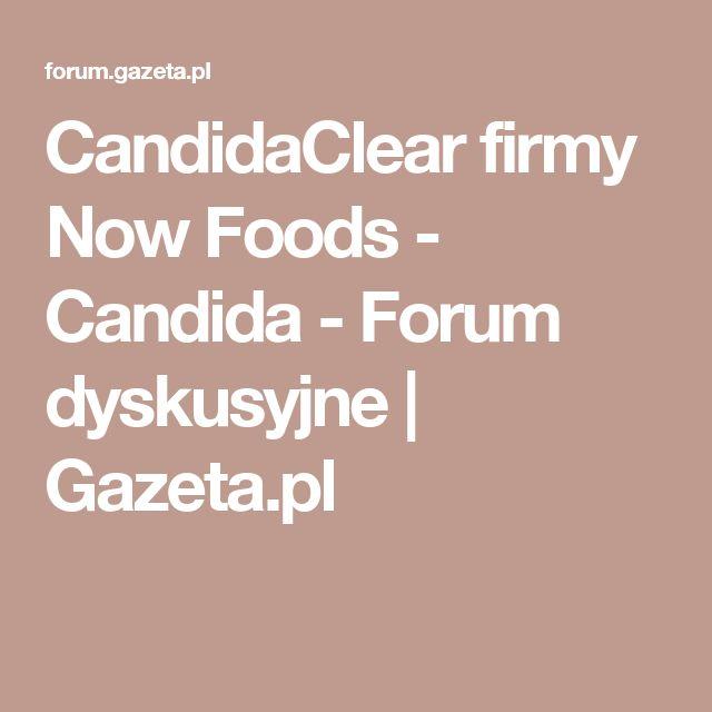 CandidaClear firmy Now Foods - Candida - Forum dyskusyjne   Gazeta.pl